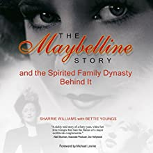 The Maybelline Story and the Spirited Family Dynasty Behind It Audiobook by Sharrie Williams, Bettie Youngs Narrated by Kerrie Seymour