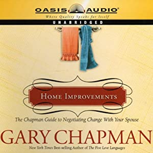 Home Improvements: The Chapman Guide to Negotiating Change with Your Spouse | [Dr. Gary Chapman]