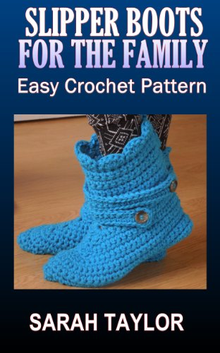Free Kindle Book : Slipper Boots For The Family - Easy Crochet Pattern