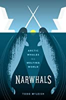 Narwhals: Arctic Whales in a Melting World (A Samuel and Althea Stroum Book)