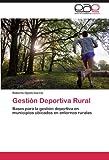img - for Gesti n Deportiva Rural: Bases para la gesti n deportiva en municipios ubicados en entornos rurales (Spanish Edition) book / textbook / text book
