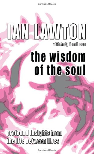 The Wisdom of the Soul: Profound Insights from the Life Between Lives
