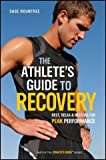 img - for by Sage Rountree The Athlete's Guide to Recovery: Rest, Relax, and Restore for Peak Performance(text only) [Paperback]2011 book / textbook / text book