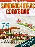 Sandwich Ideas Cookbook. 75 Delicious...