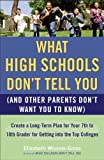 What High Schools Don't Tell You (And Other Parents Don't Want You toKnow): Create a Long-Term Plan for Your 7th to 10th Grader for Getting into the Top Colleges