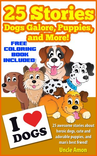 Uncle Amon - Dogs Galore, Puppies, and More! 25 Tail Waggin' Stories about Dogs and Puppies (Perfect for Bedtime & Reading Aloud: Includes FREE Coloring Book): Children's ... Animal Reading Series) (English Edition)