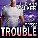In Rides Trouble: Black Knights, Inc., Book 2 (       UNABRIDGED) by Julie Ann Walker Narrated by Abby Craden