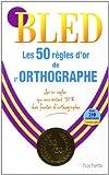 Les 50 règles d'or de l'orthographe