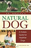 Dr. Khalsa's Natural Dog: A Holistic Guide for Healthier Dogs