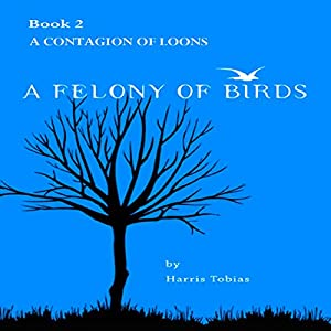 A Contagion of Loons (A Felony of Birds) Audiobook