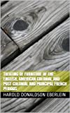 Treating of Furniture of the English, American Colonial and Post-Colonial and Principal French Periods
