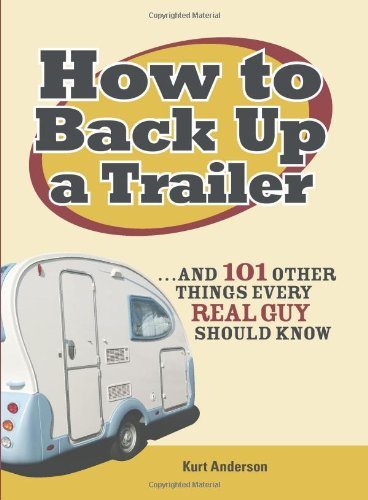 How To Back Up A Trailer: ...And 101 Other Things Every Real Guy Should Know front-609395