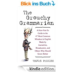 The Grouchy Grammarian: A How-Not-To Guide to the 47 Most Common Mistakes in English Made by Journalists, Broadcasters, and Others Who Should Know Better: ... and Others Who Should Know Better