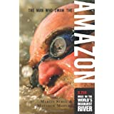 The Man Who Swam the Amazon: 3,274 Miles on the World's Deadliest River ~ Matthew Mohlke