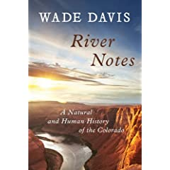 River Notes: A Natural and Human History of the Colorado by Wade Davis