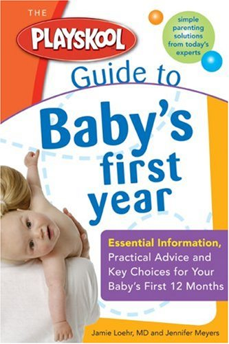 The Playskool Guide to Baby's First Year: Essential Information, Practical Advice and Key Choices for Your Baby's First 12 Months