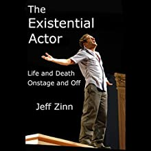 The Existential Actor: Life and Death Onstage and Off (       UNABRIDGED) by Jeff Zinn Narrated by Jeff Zinn
