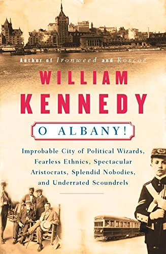 o-albany-improbable-city-of-political-wizards-fearless-ethnics-spectacular-aristocrats-splendid-nobo