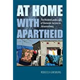 At Home with Apartheid: The Hidden Landscapes of Domestic Service in Johannesburg by Rebecca Ginsburg  (Aug 30, 2011)