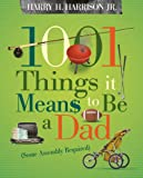 1001 Things it Means to Be a Dad: (Some Assembly Required)