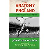 The Anatomy of England: A History in Ten Matchesby Jonathan Wilson
