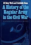 img - for Of Duty Well and Faithfully Done: A History of the Regular Army in the Civil War (Studies in War, Society, and the Militar) book / textbook / text book