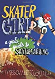 Skater Girl: A Girls Guide to Skateboarding