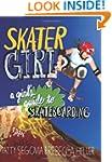 Skater Girl: A Girl's Guide to Skateb...