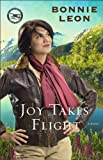 Joy Takes Flight (Alaskan Skies Book #3): A Novel