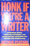 Honk If You're a Writer: Unabashed Advice, Undiluted Experience, Unadulterated Inspiration (reprinted as The Elements of Authorship) (0671778137) by Arthur Plotnik