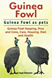 img - for Guinea Fowl. Guinea Fowl as pets. Guinea Fowl Keeping, Pros and Cons, Care, Housing, Diet and Health. book / textbook / text book