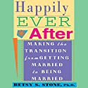 Happily Ever After: Making the Transition from Getting Married to Being Married (       UNABRIDGED) by Betsy S. Stone Narrated by Donna Postel