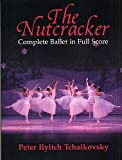 Pyotr Ilyich Tchaikovsky: The Nutcracker (Complete Ballet In Full Score). Sheet Music for Orchestra
