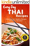 Thai Recipes: Flavor Filled Thai Recipes For Everyone (Everyday Recipes) (English Edition)