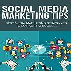 Social Media Marketing Tips: Best Media Marketing Strategies to Marketing Success Hörbuch von Paul D. Kings Gesprochen von: Dave Wright