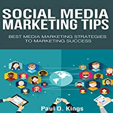 Social Media Marketing Tips: Best Media Marketing Strategies to Marketing Success Audiobook by Paul D. Kings Narrated by Dave Wright