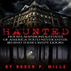 Haunted: Houses, Mansions & Estates of America You'd Never Enter Hörbuch von Roger P. Mills Gesprochen von: Greg Campbell