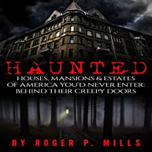 Haunted: Houses, Mansions & Estates of America You'd Never Enter Audiobook by Roger P. Mills Narrated by Greg Campbell