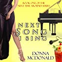 Next Song I Sing: Next Time Around, Book 1 (       UNABRIDGED) by Donna McDonald Narrated by Anne Johnstonbrown