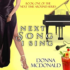 Next Song I Sing: Next Time Around, Book 1 | [Donna McDonald]