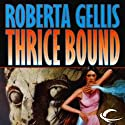Thrice Bound (       UNABRIDGED) by Roberta Gellis Narrated by Kirsten Potter