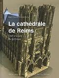 La cathédrale de Reims: Chef d'oeuvre du gothique (2742763333) by Alain Erlande-Brandenburg