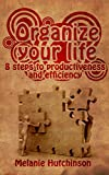 Organize Your Life: 8 Steps to Productiveness and Efficiency