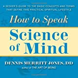 How to Speak Science of Mind: A Seeker's Guide to the Basic Concepts and Terms That Define this Practical Spiritual Lifestyle