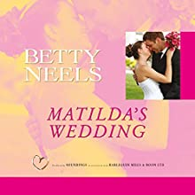 Matilda's Wedding: Betty Neels Collection, Book 128 Audiobook by Betty Neels Narrated by Julia Barrie