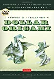 LaFosse & Alexanders Dollar Origami: Convert Your Ordinary Cash into Extraordinary Art! [Full-Color Book & Instructional DVD]