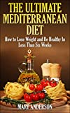 img - for The Ultimate Mediterranean Diet: How to Lose Weight and Be Healthy In Less Than Six Weeks (Mediterranean Diet For Beginners) book / textbook / text book