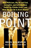img - for Boiling Point How Politicians, Big Oil & Coal, Journalists, & Activists Have Fueled a Climate Crisis - & What We Can Do to Avert Disaster book / textbook / text book