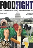Food Fight: The Citizens Guide to a Food and Farm Bill 1st (first) Edition by Daniel Imhoff [2007]