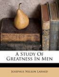 img - for A Study Of Greatness In Men book / textbook / text book